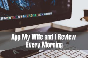 App My Wife and I Review Every Morning