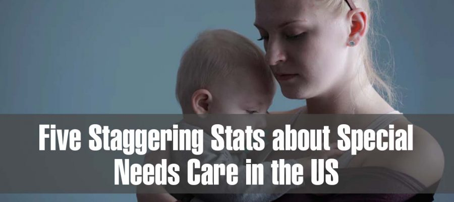 Five Staggering Stats about Special Needs Care in the US