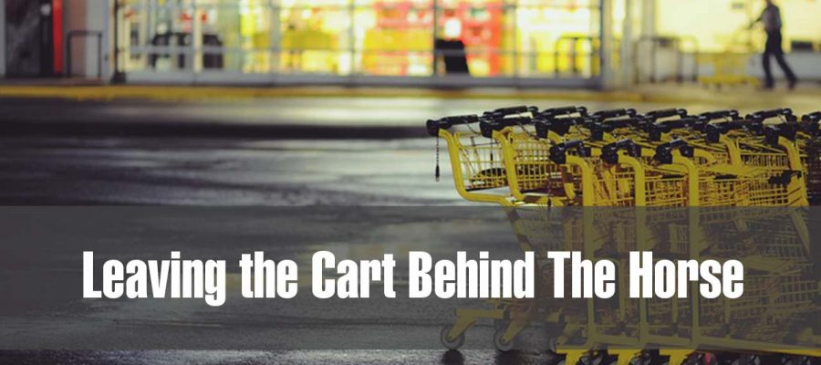 Leaving the Cart Behind The Horse