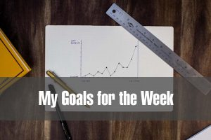 My Goals for the Week