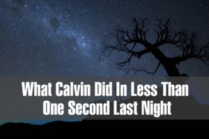 What Calvin Did In Less Than One Second Last Night