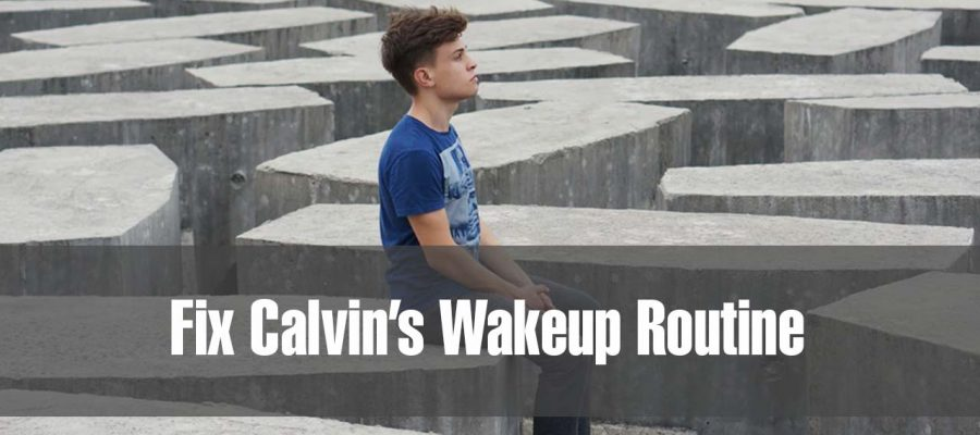 Trying Out a New Fix to Calvin's Wakeup Routine