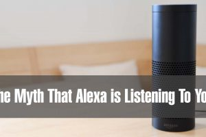 the myth that alexa is listening to you